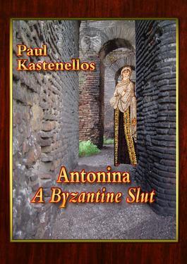 Antonina - A Byzantine Slut by Paul Kastenellos