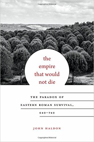 The Empire That Would Not Die by John Haldon (Harvard University Press)